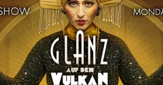 Glanz auf dem Vulkan - Die Originalshow aus Berlin, © © Veranstalter