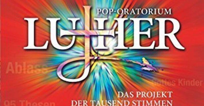 Pop-Oratorium Luther - Das Projekt der tausend Stimmen von Michael Kunze und Dieter Falk, © © Veranstalter